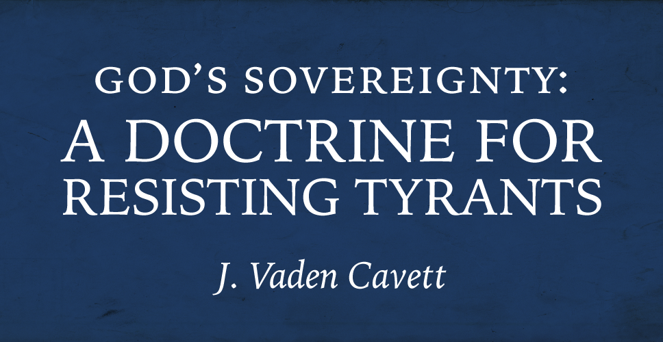 God's Sovereignty: A Doctrine for Resisting Tyrants