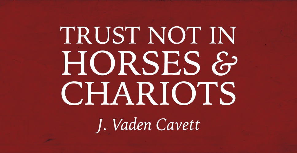 Trust Not in Horses and Chariots