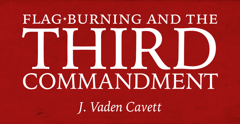 Flag-Burning and the Third Commandment