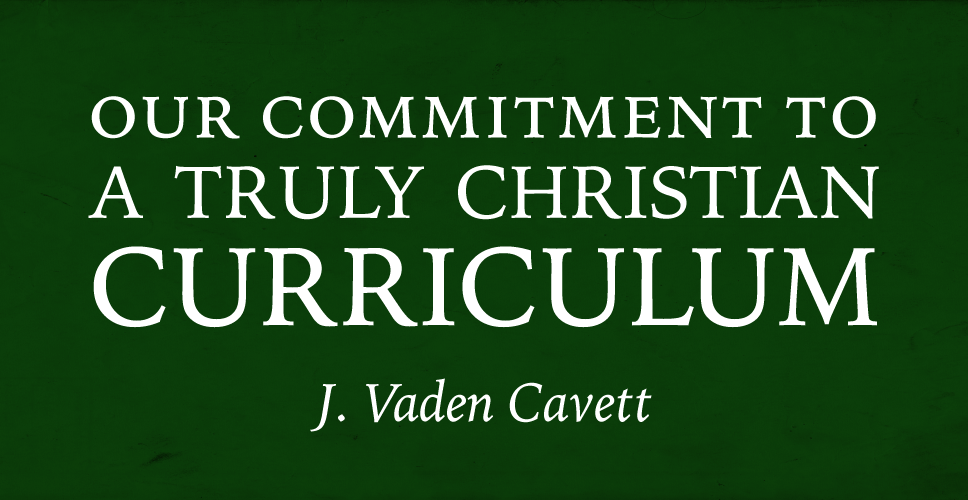 Our Commitment to a Truly Christian Curriculum