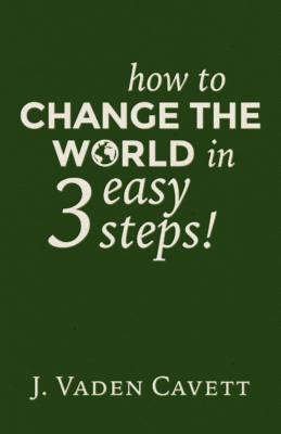 How-to-Change-the-World-in-3-Easy-Steps-large