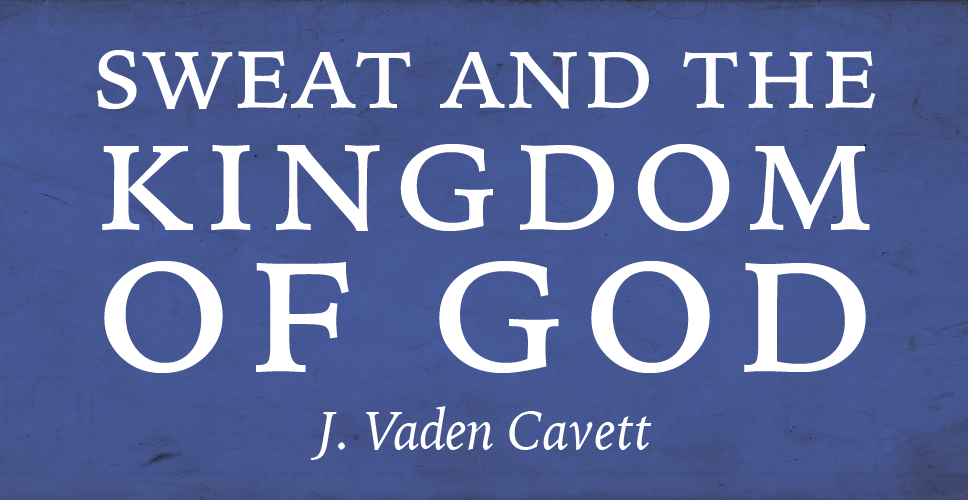 Sweat and the Kingdom of God