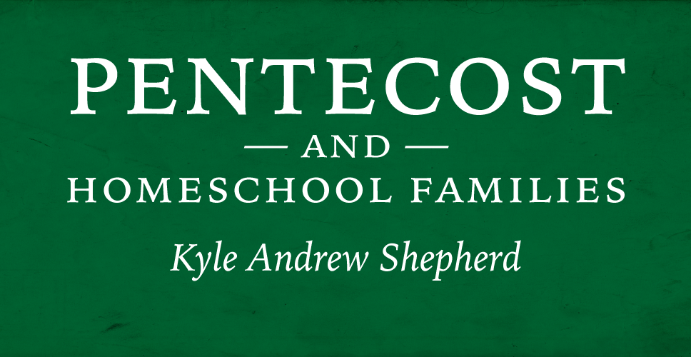 Pentecost and Homeschool Families