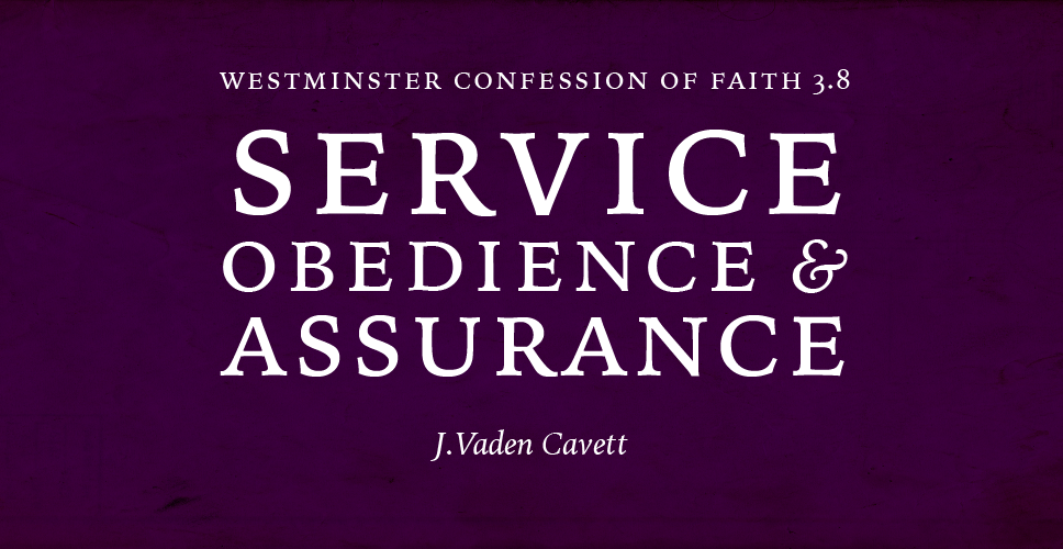 WCF 3.8 – Service, Obedience, and Assurance