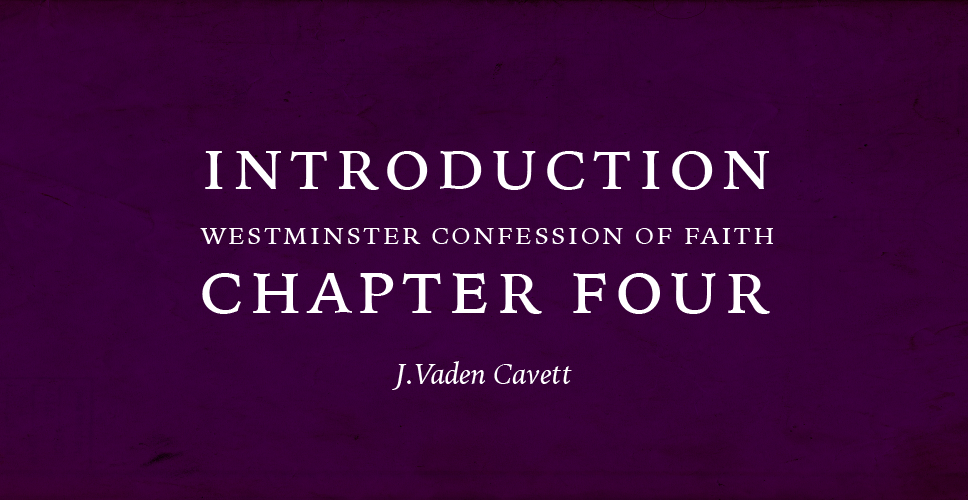 Introduction to Westminster Confession of Faith Chapter Four
