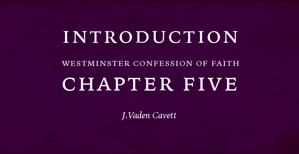 Introduction to Westminster Confession of Faith Chapter Five