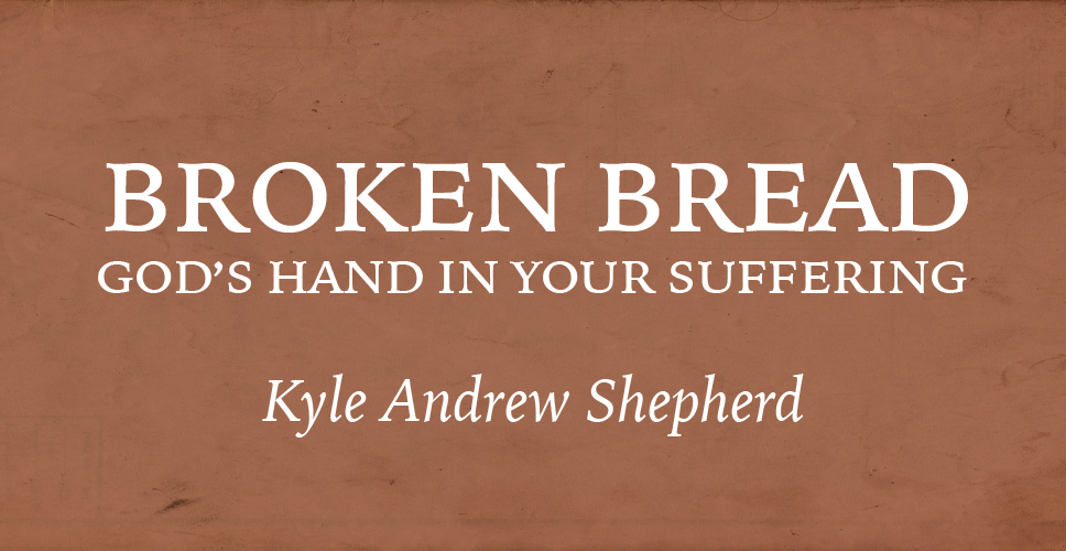 Broken Bread: God's Hand in Your Suffering