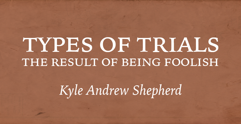 Types of Trials: The Result of Being Foolish