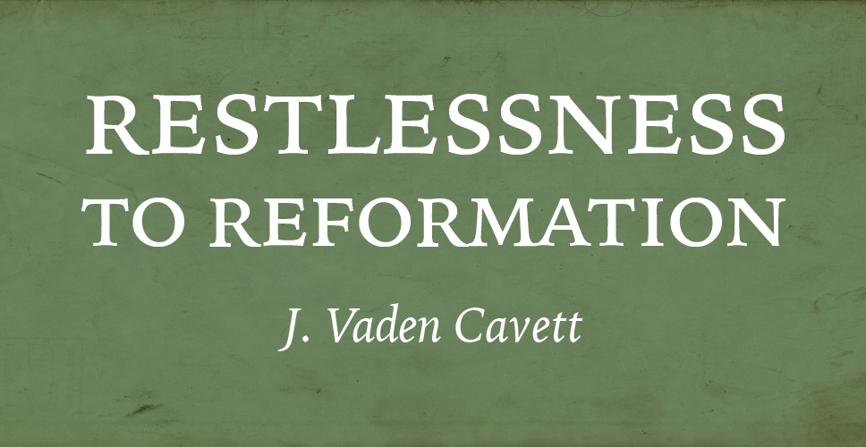 Restlessness to Reformation