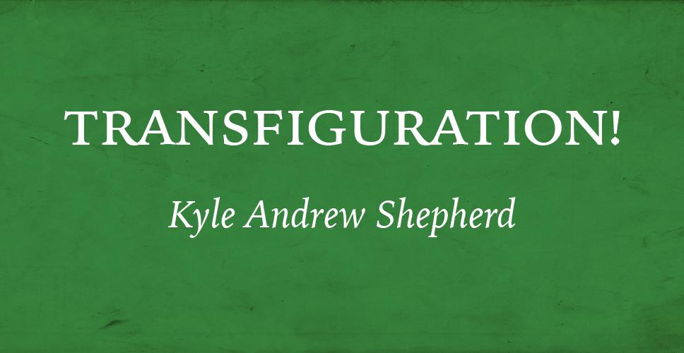 Transfiguration!