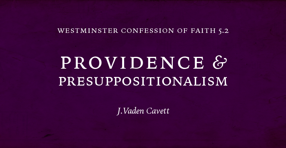 WCF 5.2 – Providence and Presuppositionalism