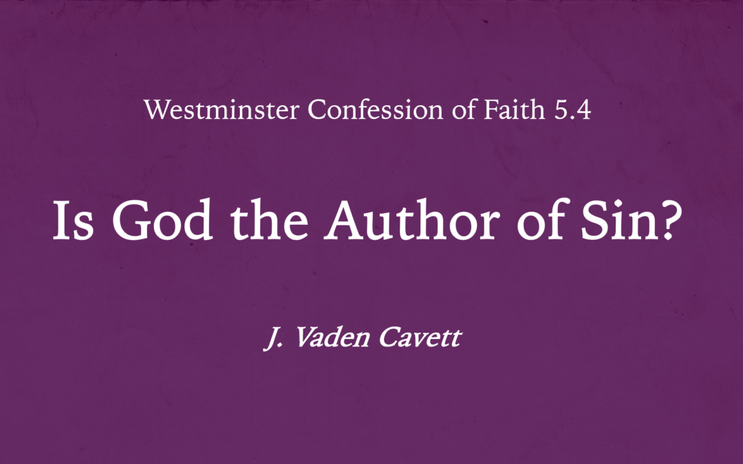 WCF 5.4 – Is God the Author of Sin?